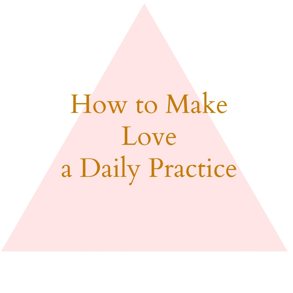 make-love-a-daily-practice